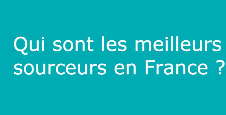 Qui sont les meilleurs sourceurs en France ?